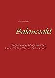 Balanceakt: Pflegende Angehörige zwischen Liebe, Pflichtgefühl und Selbstschutz - aktualisierte Neuauflage