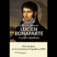 Lucien Bonaparte. Le prince républicain (BIOGRAPHIES)