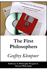 The First Philosophers: Pathways Program C. Ancient Philosophy (Pathways to Philosophy Book 3) Kindle Edition
