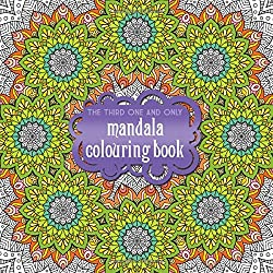The Third One & Only Mandala Colouring Book: The Third One & Only Mandala Colouring Book 2015 (One & Only Colouring) (One & Only Colouringone & Only Coloring)