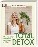 Total Detox – Was Sie schon immer mal loswerden wollten