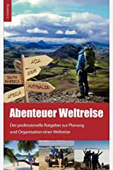Abenteuer Weltreise - Erfüll dir deinen Traum!: Der professionelle Ratgeber zur Planung und Organisation einer Weltreise Taschenbuch