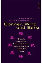 Donner, Wind und Berg: Die acht chinesischen Persönlichkeitstypen und das Geheimnis männlicher Potenz Gebundene Ausgabe