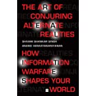The Art Of Conjuring Alternate Realities: How Information Warfare Shapes Your World (English Edition)