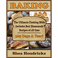 Baking: The Ultimate Cooking Bible Includes Best Homemade Recipes of All Time -365 Days A Year! (Cookbook Includes Bread…