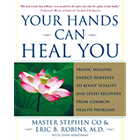 Your Hands Can Heal You: Pranic Healing Energy Remedies to Boost Vitality and Speed Recovery from Common Health Problems…
