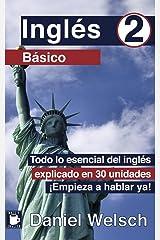 Inglés Básico 2: Todo lo esencial del inglés explicado en 30 unidades. ¡Empieza a hablar ya! Versión Kindle