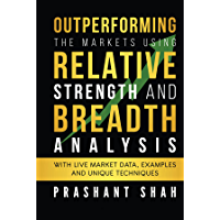 Outperforming the Markets using Relative Strength And Breadth analysis : With live market data, Examples and Unique…