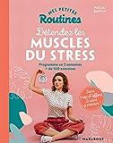 Mes petites routines - Détendez les muscles du stress: Programme en 5 semaines + de 100 exercices