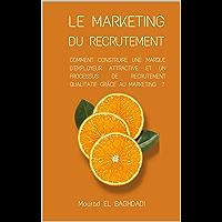 Le Marketing du Recrutement: Comment construire une marque d'employeur attractive et un processus de recrutement…
