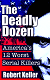 The Deadly Dozen: America's 12 Worst Serial Killers (American Serial Killers) (English Edition)