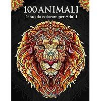 100 Animali – Libro da colorare per Adulti: Più di 100 pagine da colorare con bellissimi Mandala di Animali. Libro con…