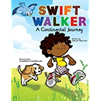 Swift Walker: A Continental Journey: 1 (Swift Walker Science and Geography Books for Kids)