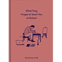 What They Forgot to Teach You in School: Essential emotional lessons needed to thrive