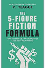 The 5-Figure Fiction Formula: How to generate 5-figure monthly sales from your writing Kindle Edition