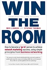 Win The Room: How to become a 'go to' person to achieve network marketing success, using simple principles from business networking Kindle Edition