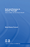 God and Humans in Islamic Thought: Abd Al-Jabbar, Ibn Sina and Al-Ghazali (Culture and Civilization in the Middle East)
