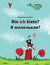 Bin ich klein? Ya malen'kaya?: Kinderbuch Deutsch-Russisch (zweisprachig/bilingual)