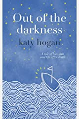 Out of the Darkness: A tale of love, loss and life after death Kindle Edition