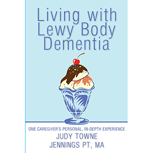 Living with Lewy Body Dementia: One Caregiver's Personal, In-Depth Experience (English Edition)