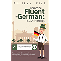 Becoming fluent in German: 150 Short Stories for Beginners (German Edition)