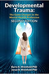 Developmental Trauma: The Game Changer in the Mental Health Profession Kindle Edition