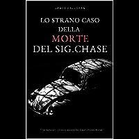 Lo strano caso della morte del signor Chase: un thriller psicologico: tre cadaveri, un solo assassino. Giallo risolto…