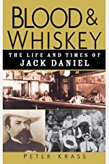 Blood and Whiskey: The Life and Times of Jack Daniel Hardcover
