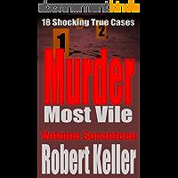 Murder Most Vile Volume 17: 18 Shocking True Crime Murder Cases (English Edition)