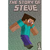The Story of Steve 1: An unofficial Minecraft book (The Story of Steve books)