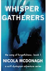 Whisper Gatherers A Sci-fi Dystopian Adventure: Book 1 in the The Song of Forgetfulness Post Apocalyptic Sci-fi Cli-fi Series Kindle Edition