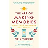 The Art of Making Memories: How to Create and Remember Happy Moments