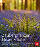 Zauberpflanzen Hexenkräuter: Mythos und Magie heimischer Wild- und Kulturpflanzen (BLV)
