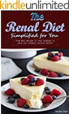 The Renal Diet Simplified for You : Find Many Recipes in This Cookbook to Help Your Kidneys Function Better!