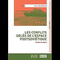 Les conflits gelés de l'espace postsoviétique: Genèse et enjeux (Lectures universitaires: Thèmes transdisciplinaires)