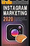 Instagram Marketing 2020: So hackst du den Instagram Algorithmus für mehr Likes, Follower und Kunden! Inklusive: 3 Tipps…