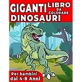 Giganti Dinosauri Libro Da Colorare Per Bambini: Grande Regalo Per Ragazzi e Ragazze, Con 50 Adorabili Dinosauri Stupirà…