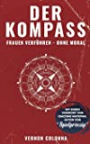 Der Kompass: Frauen verführen - ohne Moral: Frauen verfhren - ohne Moral
