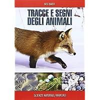 Tracce e segni degli animali. Ediz. illustrata