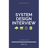 System Design Interview – An insider's guide, Second Edition: Step by Step Guide, Tips and 15 System Design Interview Questions with Detailed Solutions