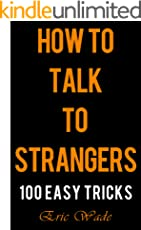 How to Talk to Strangers: 100 Easy Tricks to Dominate the Conversation with People You Just Met
