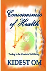 Consciousness of Health: Tuning In To Absolute Well-Being (English Edition) Kindle Ausgabe