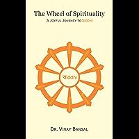 The Wheel Of Spirituality: A Joyful Journey to Siddhi