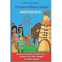 28 merveilleux contes amérindiens: Histoires courtes à raconter à vos enfants et les faire voyager en même temps !