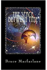 The Space Between Time (The Time Travel Diaries of James Urquhart and Elizabeth Bicester Book 4) Kindle Edition