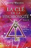 La clé de la synchronicité - T2 - L'intelligence invisible qui guide l'univers et vous