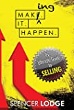 Making-it-Happen: The Ultimate Guide to Selling