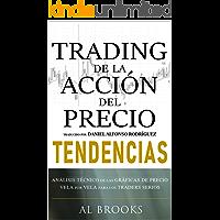 Trading de la Acción del Precio TENDENCIAS: Análisis Técnico de las Gráficas de Precio Vela por Vela para los Traders…