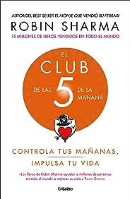 El Club de Las 5 de la Mañana: Controla Tus Mañanas, Impulsa Tu Vida / The 5 A.M. Club