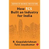 SHAPERS OF BUSINESS INSTITUTIONS: How TCS Built an Industry for India